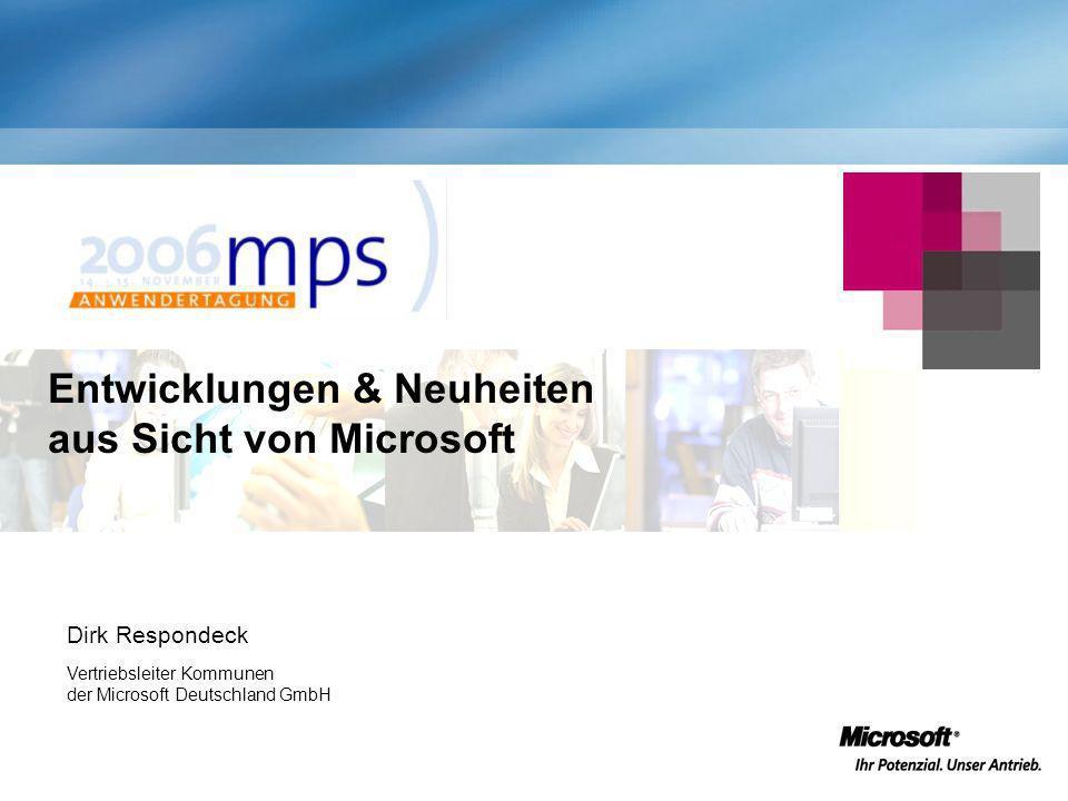 Entwicklungen & Neuheiten aus Sicht von Microsoft Dirk Respondeck Vertriebsleiter Kommunen der Microsoft Deutschland GmbH