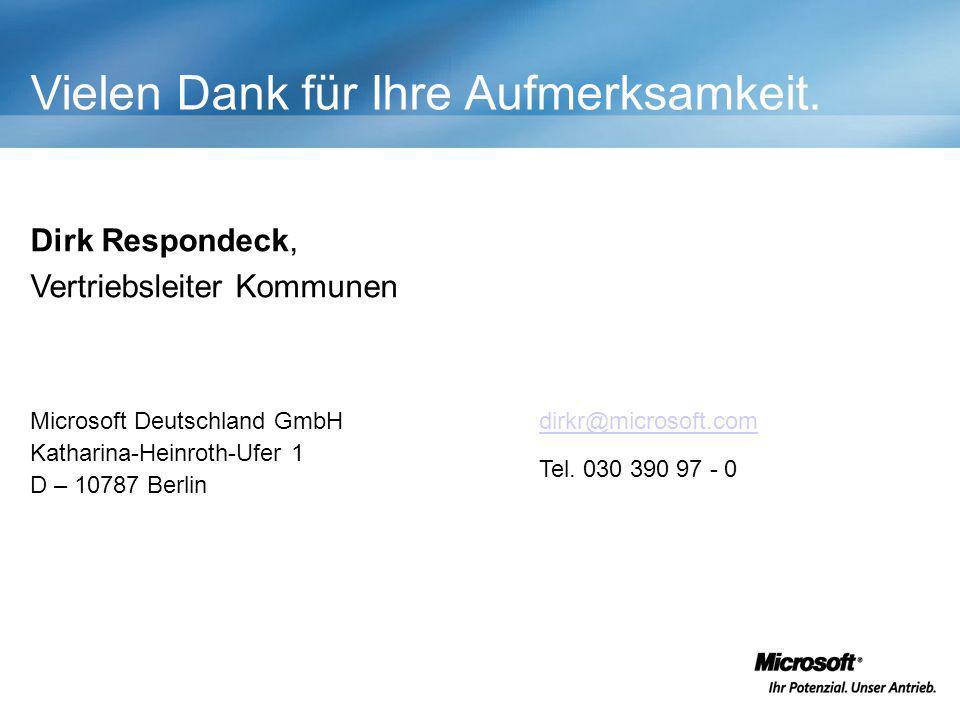Microsoft Deutschland GmbH Katharina-Heinroth-Ufer 1 D – 10787 Berlin Vielen Dank für Ihre Aufmerksamkeit. Dirk Respondeck, Vertriebsleiter Kommunen d