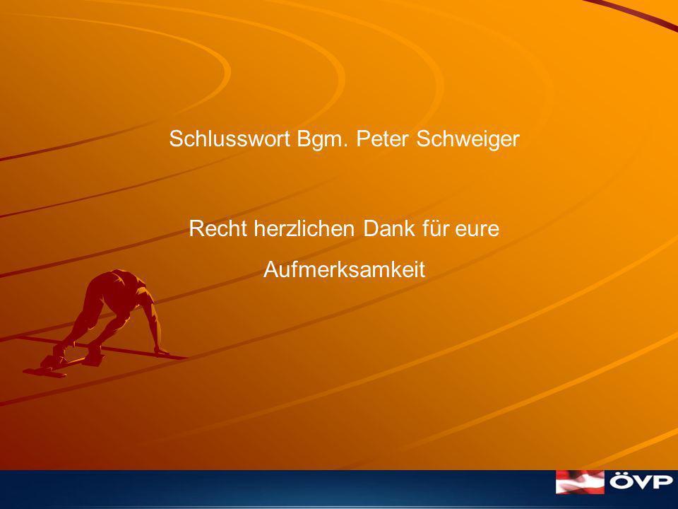 Schlusswort Bgm. Peter Schweiger Recht herzlichen Dank für eure Aufmerksamkeit