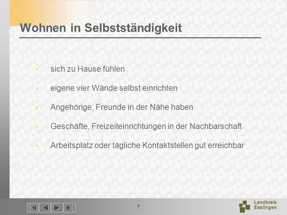 Landkreis Esslingen 7 Wohnen in Selbstständigkeit sich zu Hause fühlen eigene vier Wände selbst einrichten Angehörige, Freunde in der Nähe haben Geschäfte, Freizeiteinrichtungen in der Nachbarschaft Arbeitsplatz oder tägliche Kontaktstellen gut erreichbar