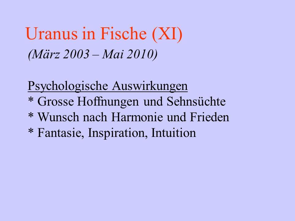 Uranus in Fische (XI) (März 2003 – Mai 2010) Psychologische Auswirkungen * Grosse Hoffnungen und Sehnsüchte * Wunsch nach Harmonie und Frieden * Fanta