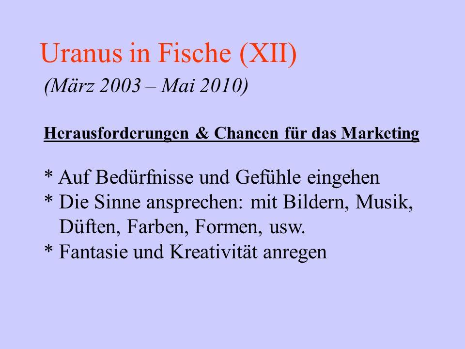 Uranus in Fische (XII) (März 2003 – Mai 2010) Herausforderungen & Chancen für das Marketing * Auf Bedürfnisse und Gefühle eingehen * Die Sinne ansprec