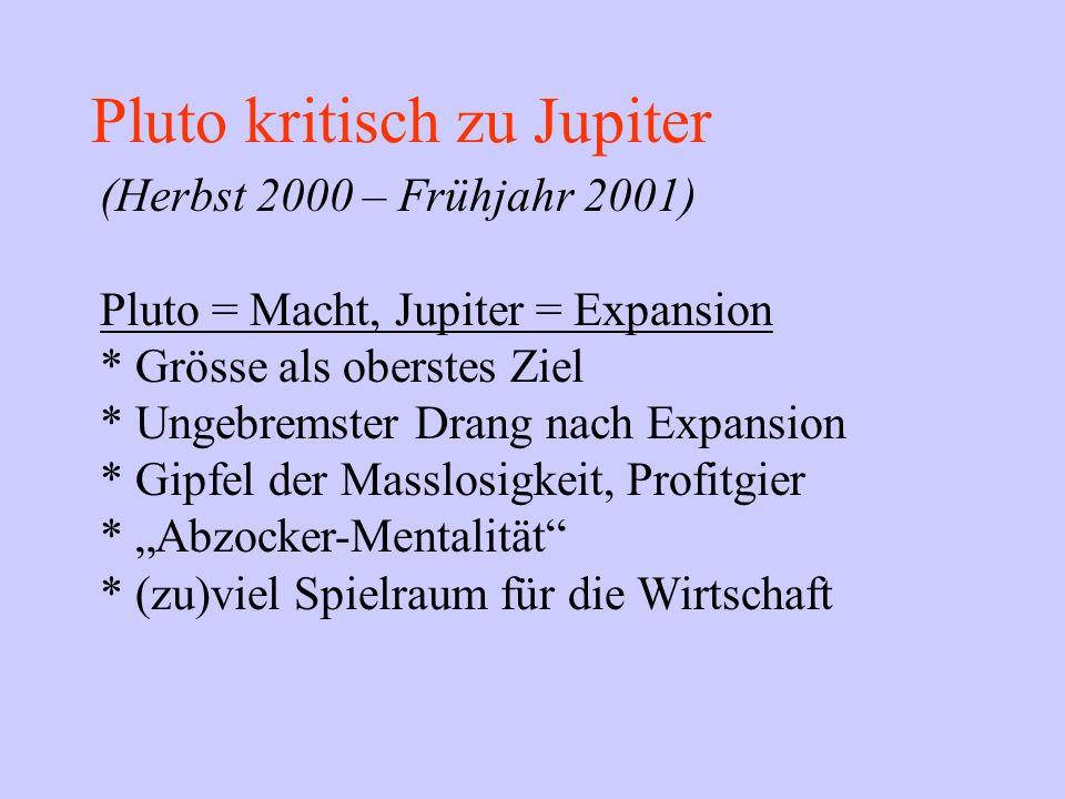 Pluto kritisch zu Jupiter (Herbst 2000 – Frühjahr 2001) Pluto = Macht, Jupiter = Expansion * Grösse als oberstes Ziel * Ungebremster Drang nach Expans