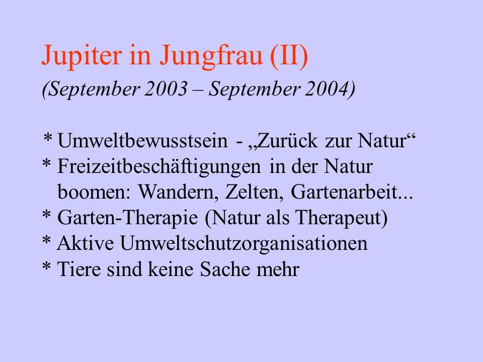 Jupiter in Jungfrau (II) (September 2003 – September 2004) * Umweltbewusstsein - Zurück zur Natur * Freizeitbeschäftigungen in der Natur boomen: Wande