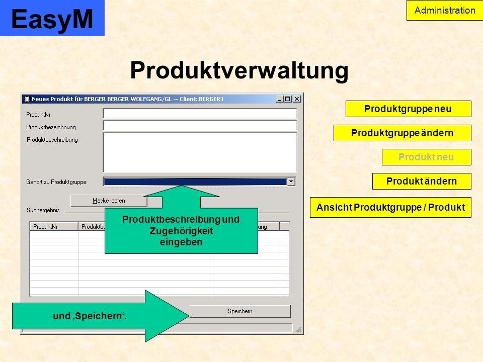 EasyM Produktverwaltung Administration Produkt ändern Produktgruppe ändern Produktgruppe neu Produkt neu Ansicht Produktgruppe / Produkt und Speichern.