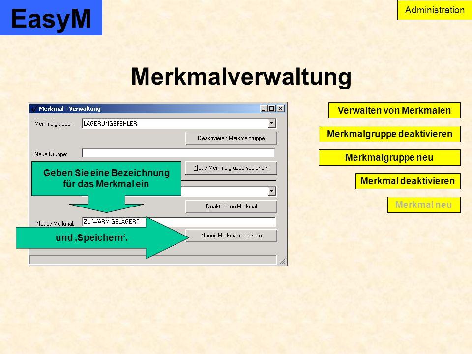 EasyM Merkmalverwaltung Administration Merkmal deaktivieren Merkmalgruppe deaktivieren Verwalten von Merkmalen Merkmal neu Merkmalgruppe neu und Speichern.