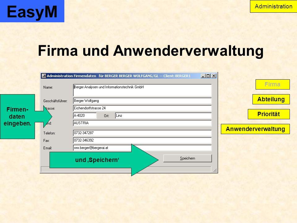 EasyM Firma und Anwenderverwaltung Administration Anwenderverwaltung Abteilung Firma Priorität und Speichern Firmen- daten eingeben.