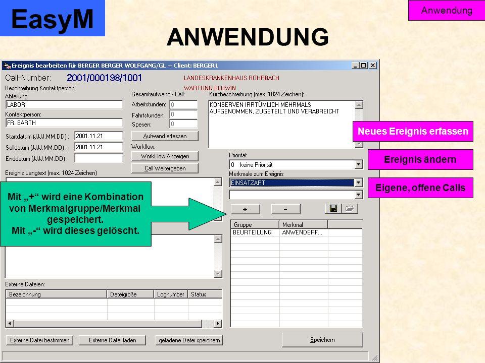 EasyM Anwendung Ereignis ändern Eigene, offene Calls Neues Ereignis erfassen ANWENDUNG Mit + wird eine Kombination von Merkmalgruppe/Merkmal gespeichert.