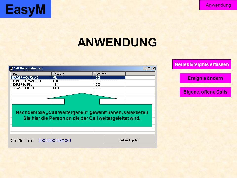 EasyM Anwendung Ereignis ändern Eigene, offene Calls Neues Ereignis erfassen ANWENDUNG Nachdem Sie Call Weitergeben gewählt haben, selektieren Sie hier die Person an die der Call weitergeleitet wird.