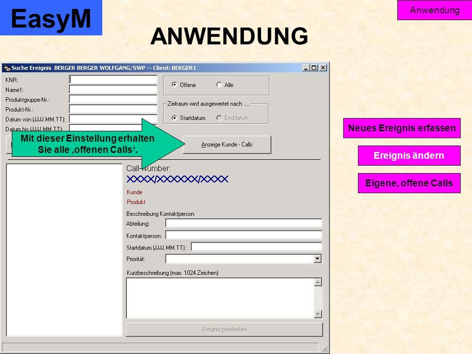 EasyM Anwendung Ereignis ändern Eigene, offene Calls Neues Ereignis erfassen ANWENDUNG Mit dieser Einstellung erhalten Sie alle offenen Calls.