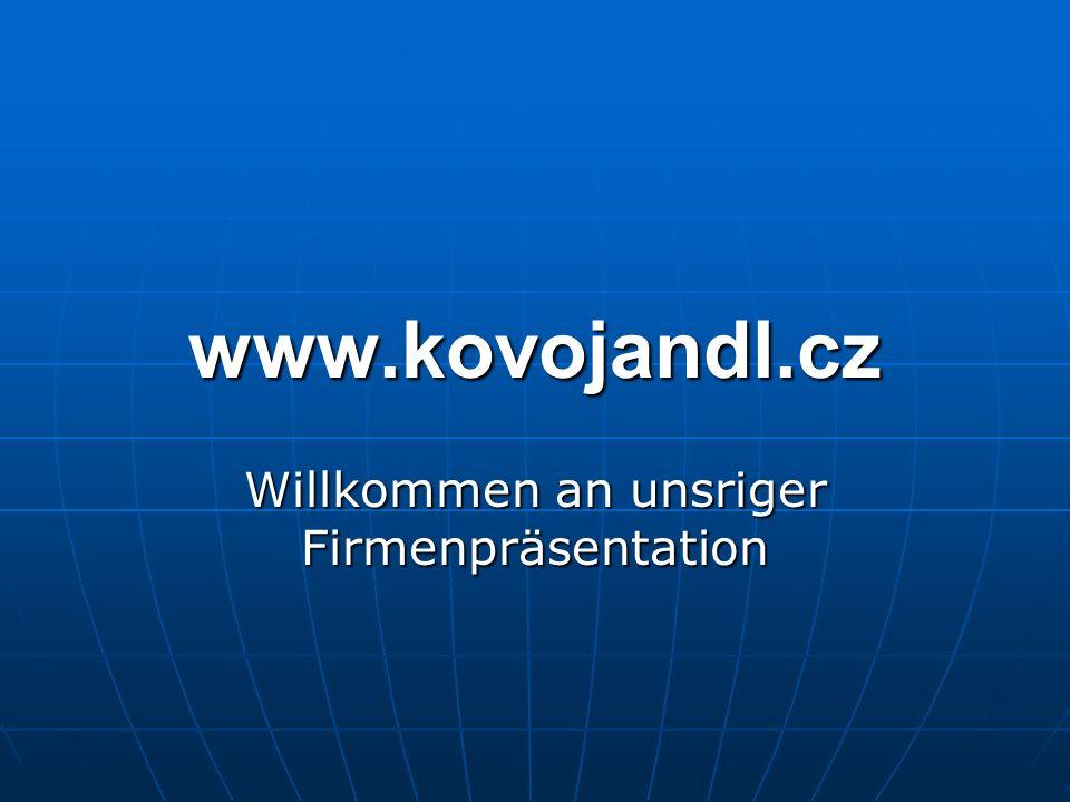 www.kovojandl.cz Willkommen an unsriger Firmenpräsentation