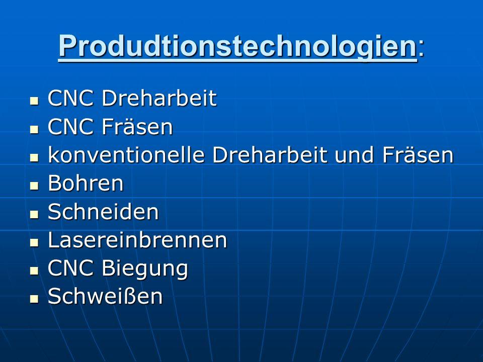 Produdtionstechnologien: CNC Dreharbeit CNC Dreharbeit CNC Fräsen CNC Fräsen konventionelle Dreharbeit und Fräsen konventionelle Dreharbeit und Fräsen