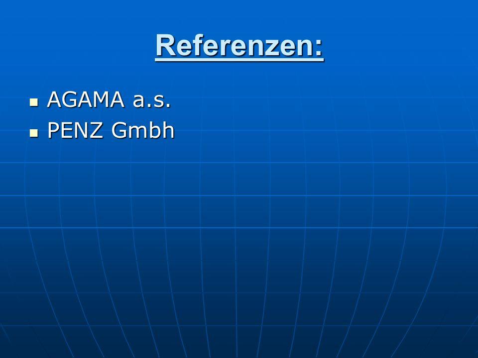 Referenzen: AGAMA a.s. AGAMA a.s. PENZ Gmbh PENZ Gmbh
