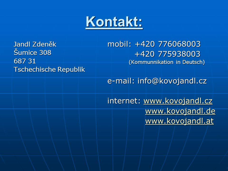 Kontakt: Jandl Zdeněk Šumice 308 687 31 Tschechische Republik mobil: +420 776068003 +420 775938003 +420 775938003 (Kommunnikation in Deutsch) (Kommunn