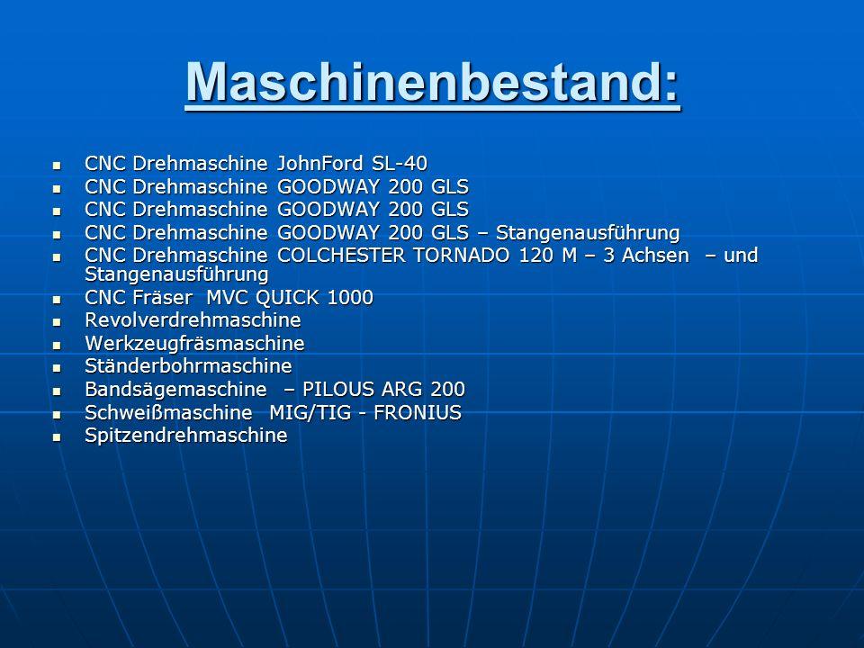 Maschinenbestand: CNC Drehmaschine JohnFord SL-40 CNC Drehmaschine GOODWAY 200 GLS CNC Drehmaschine GOODWAY 200 GLS CNC Drehmaschine GOODWAY 200 GLS –