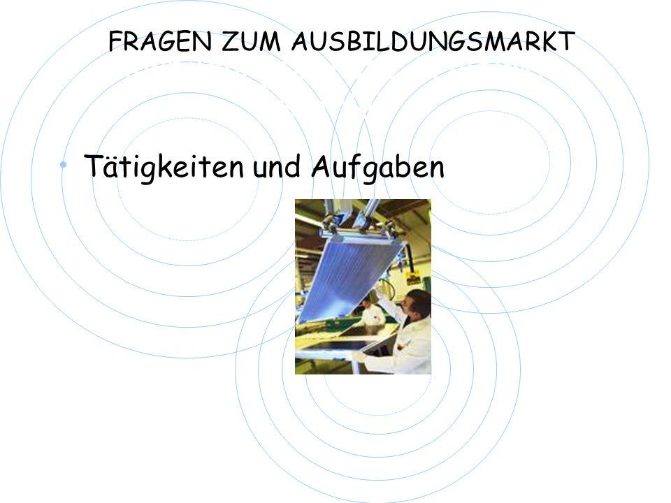 Ausbildungsberufe in meinem Betrieb Tätigkeiten und Aufgaben FRAGEN ZUM AUSBILDUNGSMARKT