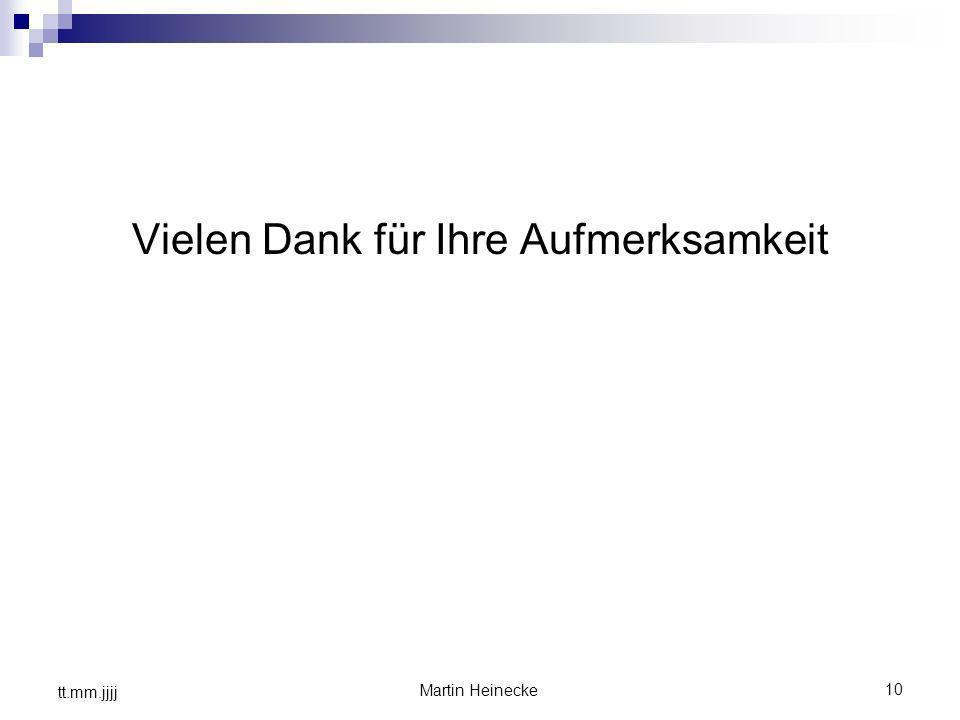 10 Martin Heinecke tt.mm.jjjj Vielen Dank für Ihre Aufmerksamkeit
