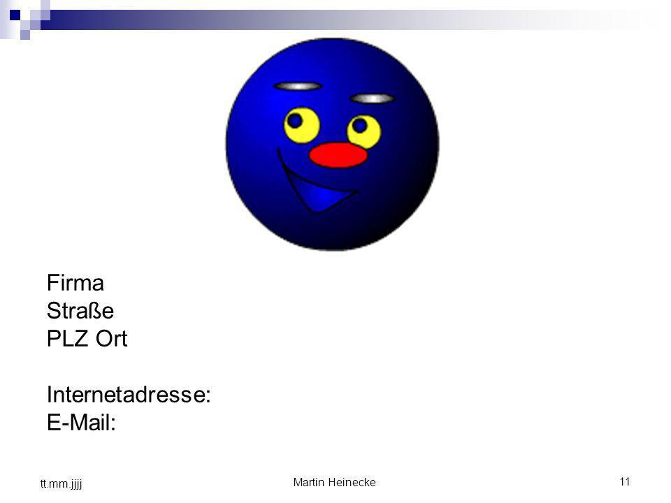 11 Martin Heinecke tt.mm.jjjj Firma Straße PLZ Ort Internetadresse: E-Mail: