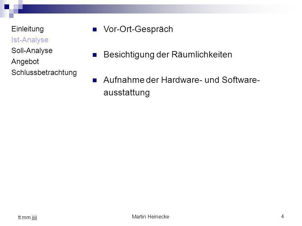 4 Martin Heinecke tt.mm.jjjj Vor-Ort-Gespräch Besichtigung der Räumlichkeiten Aufnahme der Hardware- und Software- ausstattung Einleitung Ist-Analyse