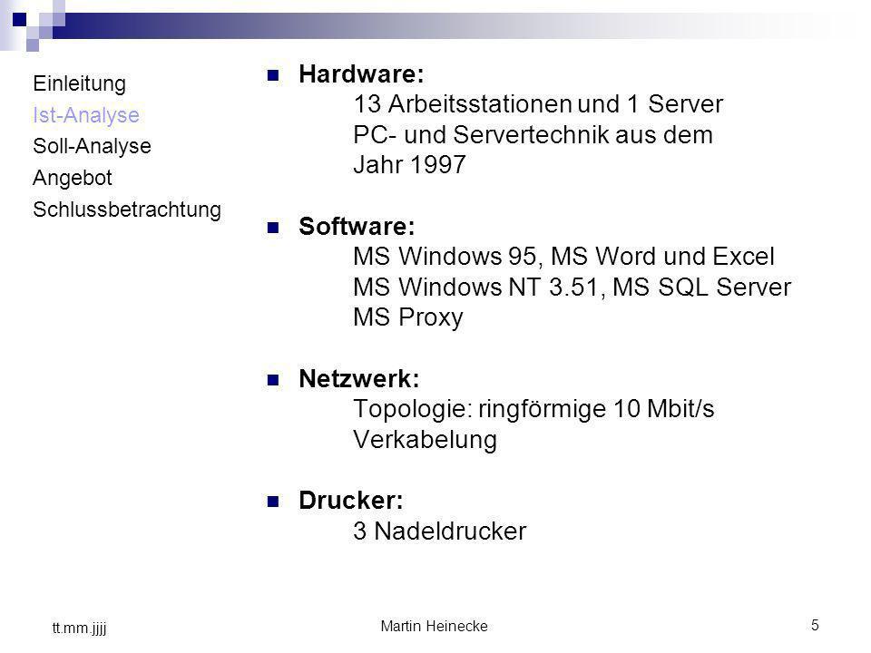 5 Martin Heinecke tt.mm.jjjj Einleitung Ist-Analyse Soll-Analyse Angebot Schlussbetrachtung Hardware: 13 Arbeitsstationen und 1 Server PC- und Servert