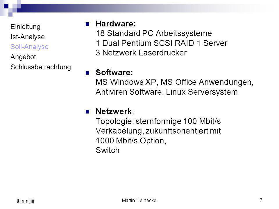 7 Martin Heinecke tt.mm.jjjj Einleitung Ist-Analyse Soll-Analyse Angebot Schlussbetrachtung Hardware: 18 Standard PC Arbeitssysteme 1 Dual Pentium SCS
