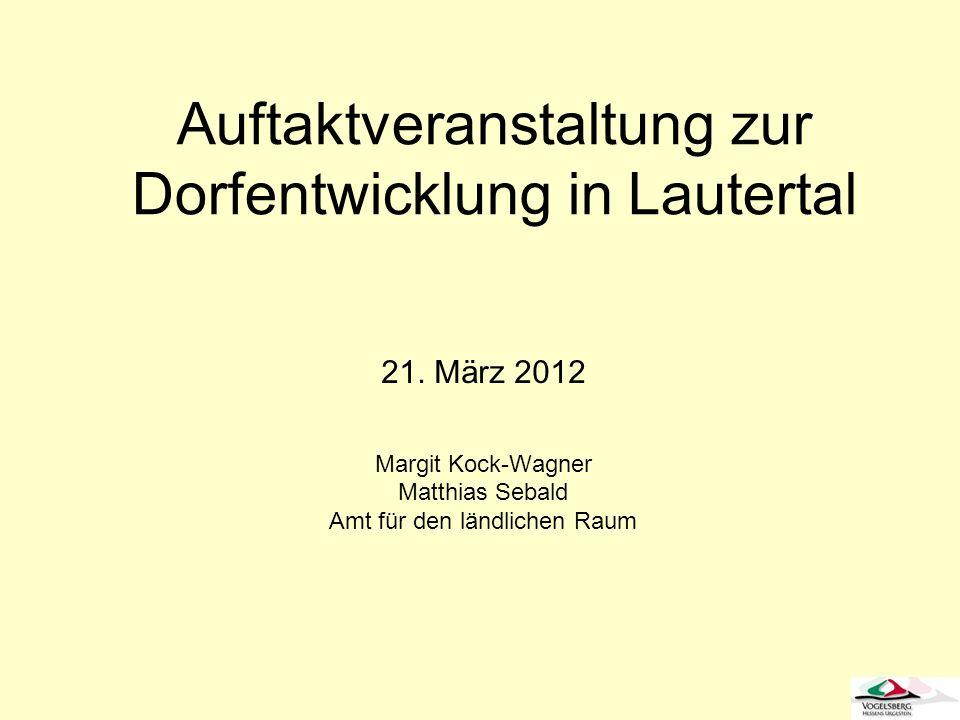 Auftaktveranstaltung zur Dorfentwicklung in Lautertal 21. März 2012 Margit Kock-Wagner Matthias Sebald Amt für den ländlichen Raum