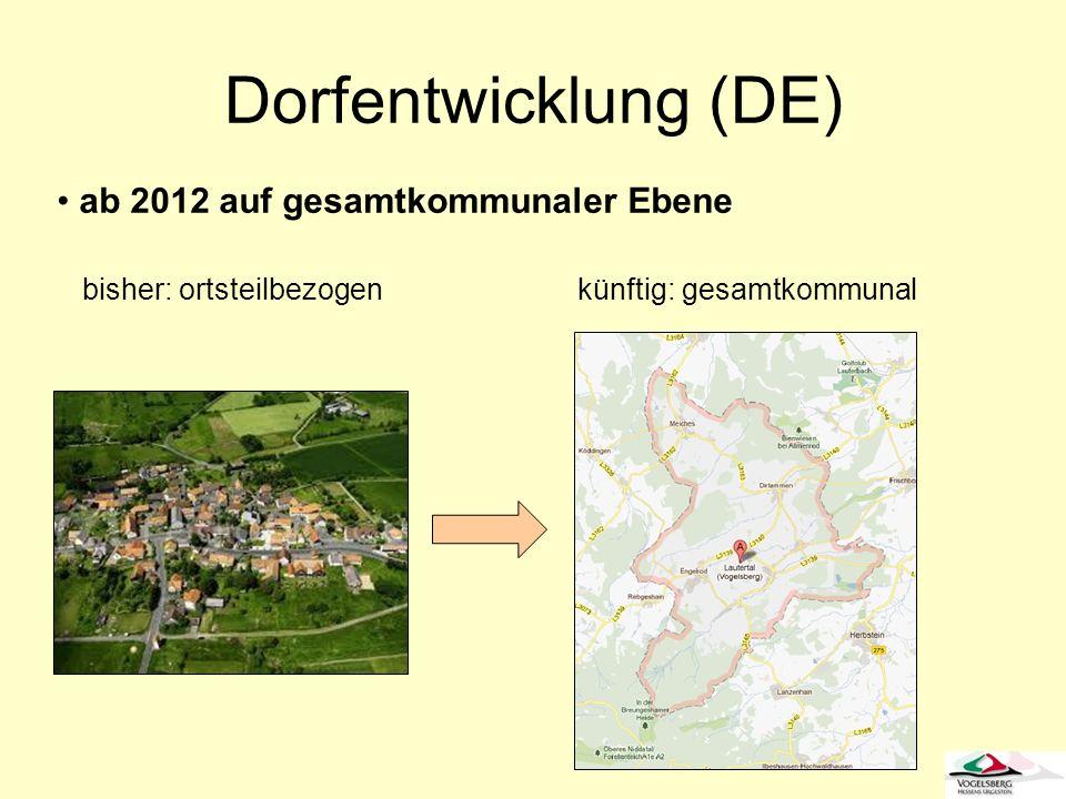 bisher: ortsteilbezogenkünftig: gesamtkommunal Dorfentwicklung (DE) ab 2012 auf gesamtkommunaler Ebene