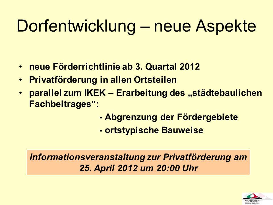 Dorfentwicklung – neue Aspekte neue Förderrichtlinie ab 3. Quartal 2012 Privatförderung in allen Ortsteilen parallel zum IKEK – Erarbeitung des städte