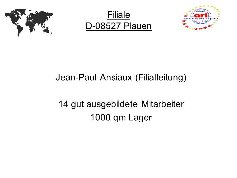 Jean-Paul Ansiaux (Filialleitung) 14 gut ausgebildete Mitarbeiter 1000 qm Lager Filiale D-08527 Plauen