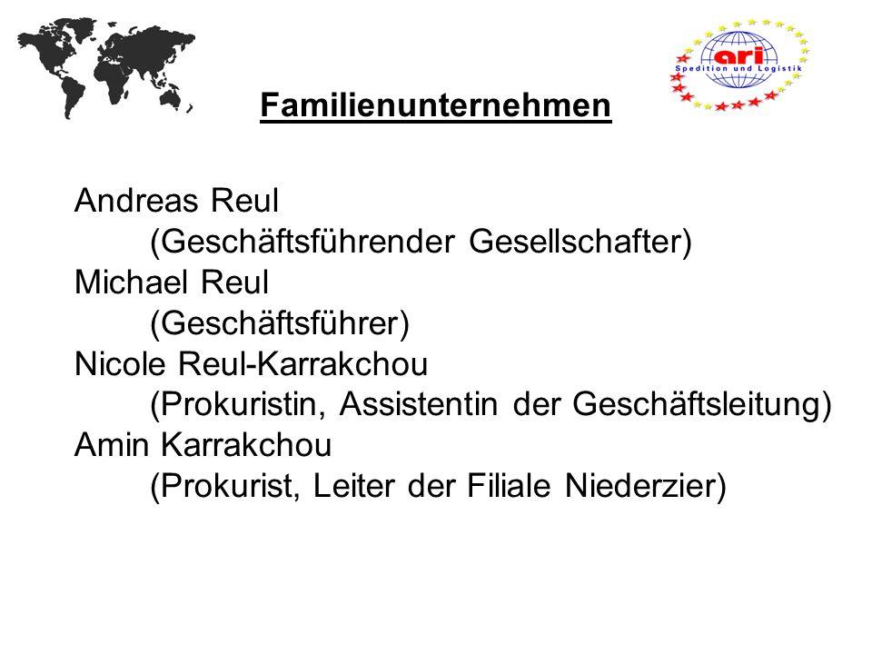 Familienunternehmen Andreas Reul (Geschäftsführender Gesellschafter) Michael Reul (Geschäftsführer) Nicole Reul-Karrakchou (Prokuristin, Assistentin d