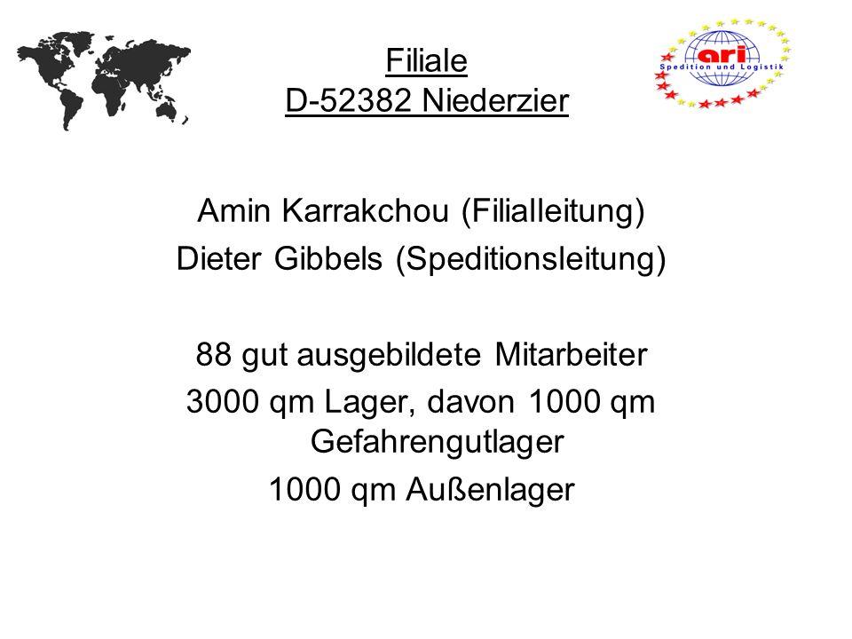 Amin Karrakchou (Filialleitung) Dieter Gibbels (Speditionsleitung) 88 gut ausgebildete Mitarbeiter 3000 qm Lager, davon 1000 qm Gefahrengutlager 1000