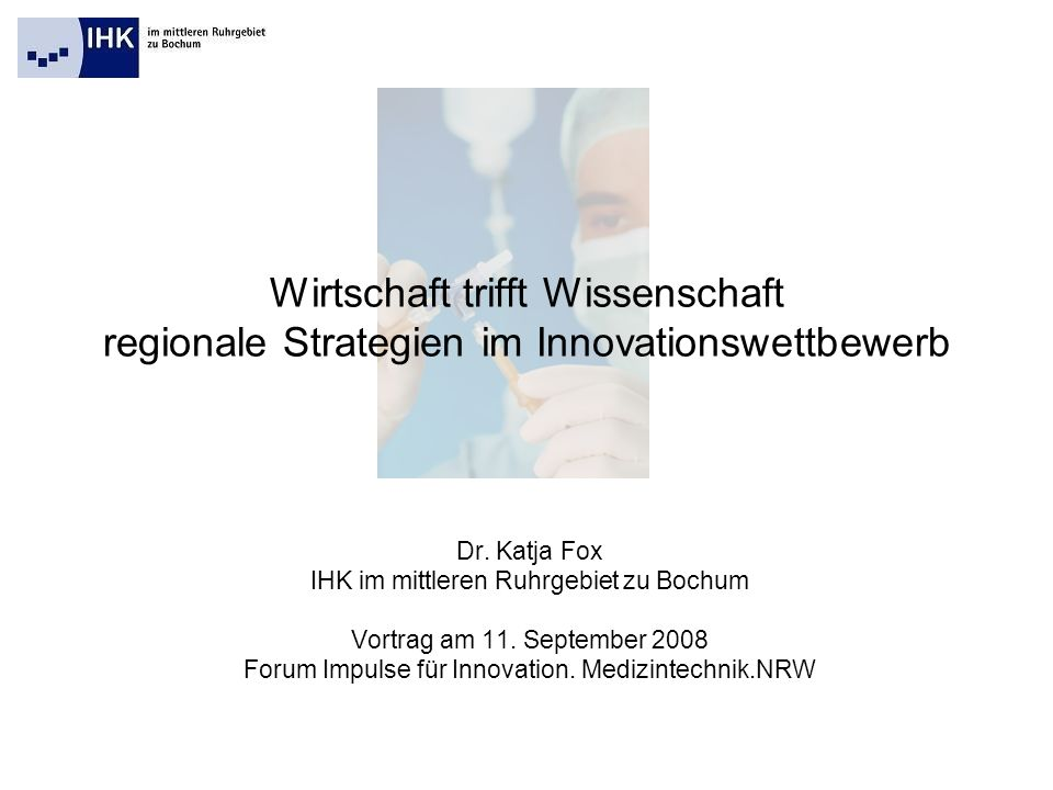 Wirtschaft trifft Wissenschaft regionale Strategien im Innovationswettbewerb Dr. Katja Fox IHK im mittleren Ruhrgebiet zu Bochum Vortrag am 11. Septem