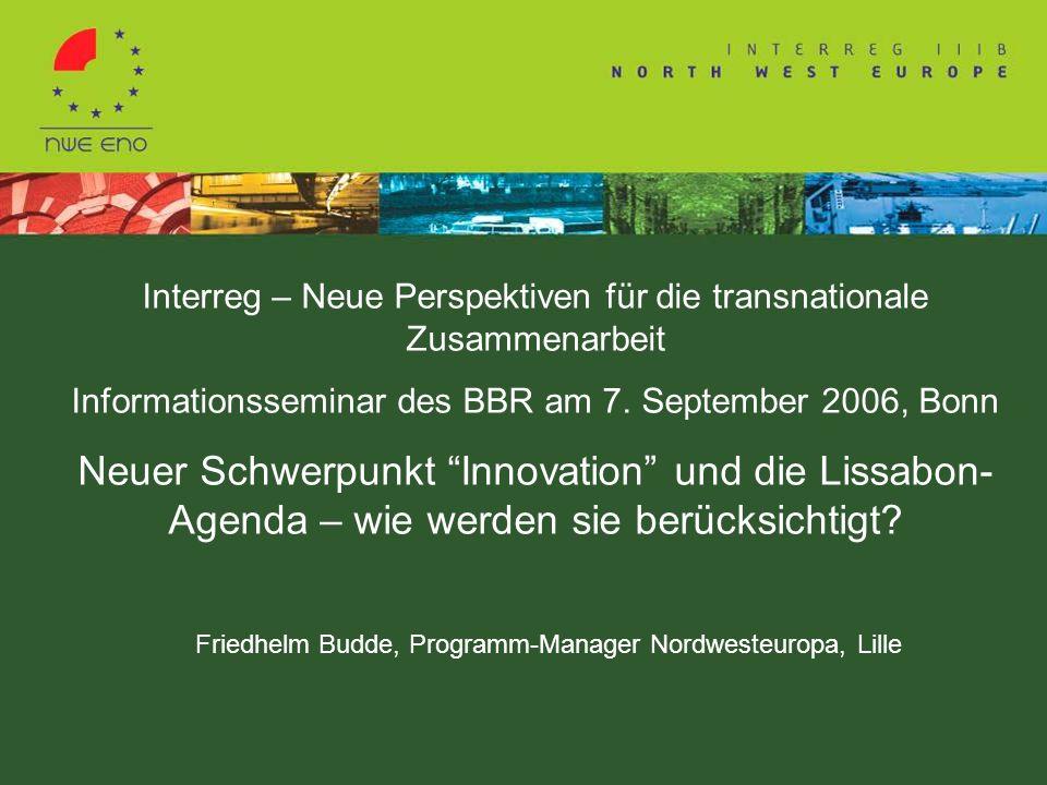Interreg – Neue Perspektiven für die transnationale Zusammenarbeit Informationsseminar des BBR am 7. September 2006, Bonn Neuer Schwerpunkt Innovation
