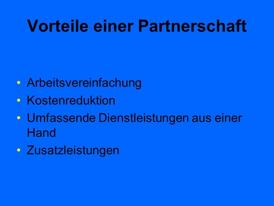 Vorteile einer Partnerschaft Arbeitsvereinfachung Kostenreduktion Umfassende Dienstleistungen aus einer Hand Zusatzleistungen