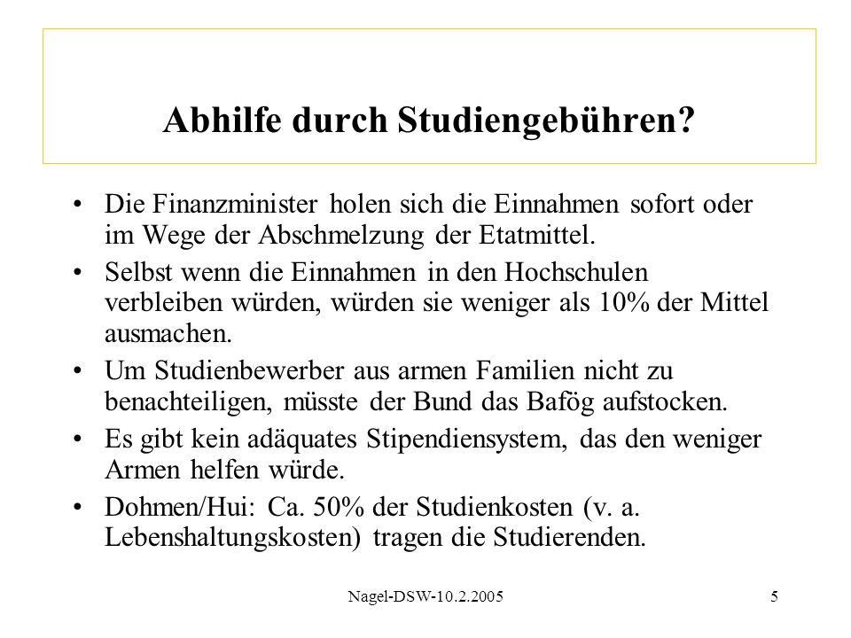 Nagel-DSW-10.2.20055 Abhilfe durch Studiengebühren? Die Finanzminister holen sich die Einnahmen sofort oder im Wege der Abschmelzung der Etatmittel. S