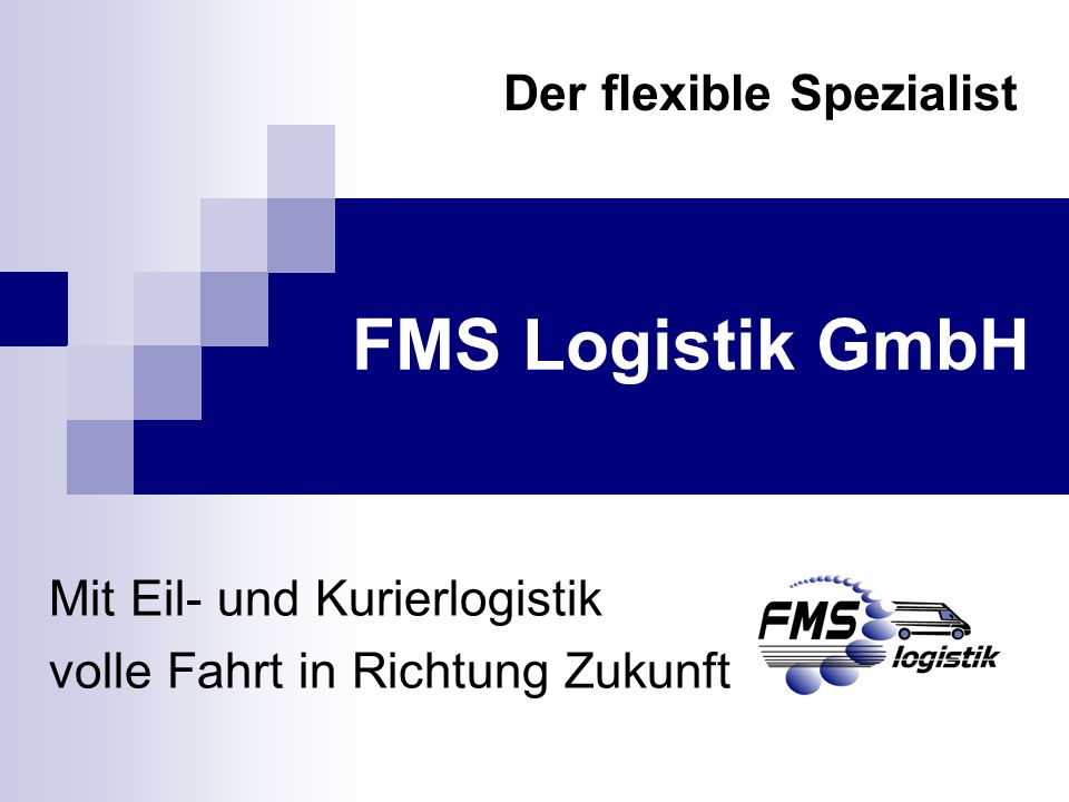 Mit Eil- und Kurierlogistik volle Fahrt in Richtung Zukunft FMS Logistik GmbH Der flexible Spezialist