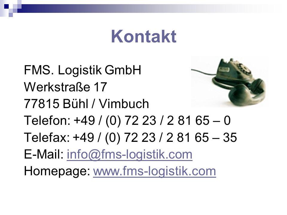 Kontakt FMS. Logistik GmbH Werkstraße 17 77815 Bühl / Vimbuch Telefon: +49 / (0) 72 23 / 2 81 65 – 0 Telefax: +49 / (0) 72 23 / 2 81 65 – 35 E-Mail: i