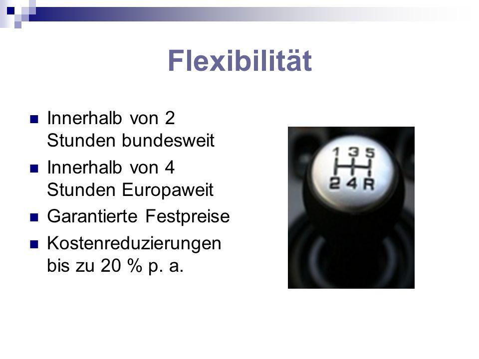 Flexibilität Innerhalb von 2 Stunden bundesweit Innerhalb von 4 Stunden Europaweit Garantierte Festpreise Kostenreduzierungen bis zu 20 % p. a.