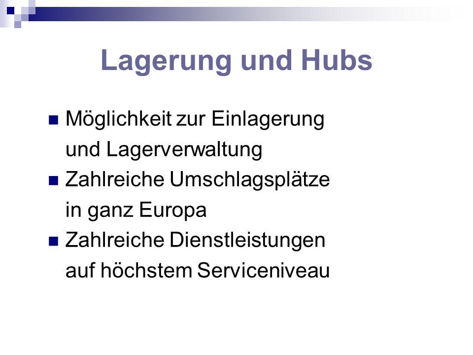 Lagerung und Hubs Möglichkeit zur Einlagerung und Lagerverwaltung Zahlreiche Umschlagsplätze in ganz Europa Zahlreiche Dienstleistungen auf höchstem S