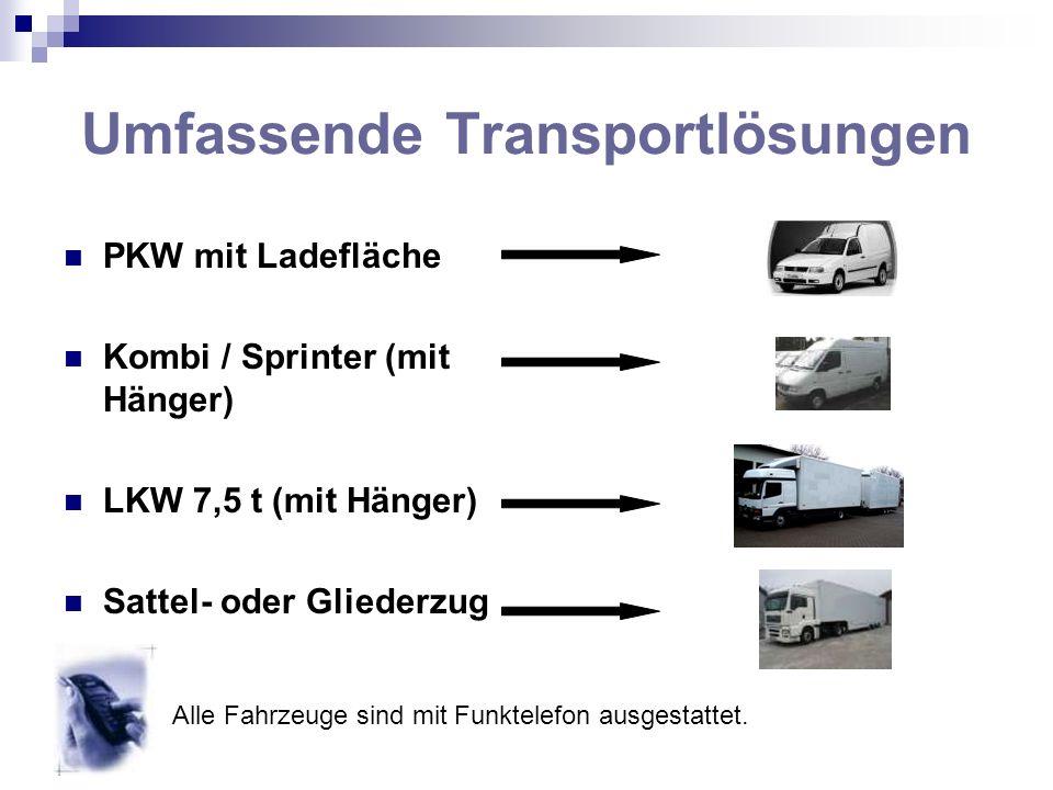 Umfassende Transportlösungen PKW mit Ladefläche Kombi / Sprinter (mit Hänger) LKW 7,5 t (mit Hänger) Sattel- oder Gliederzug Alle Fahrzeuge sind mit F