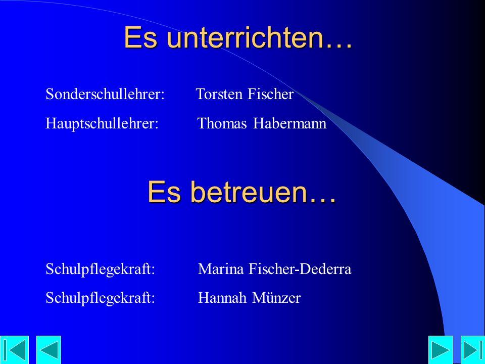 Es unterrichten… Sonderschullehrer: Torsten Fischer Hauptschullehrer: Thomas Habermann Schulpflegekraft: Marina Fischer-Dederra Schulpflegekraft: Hannah Münzer Es betreuen…