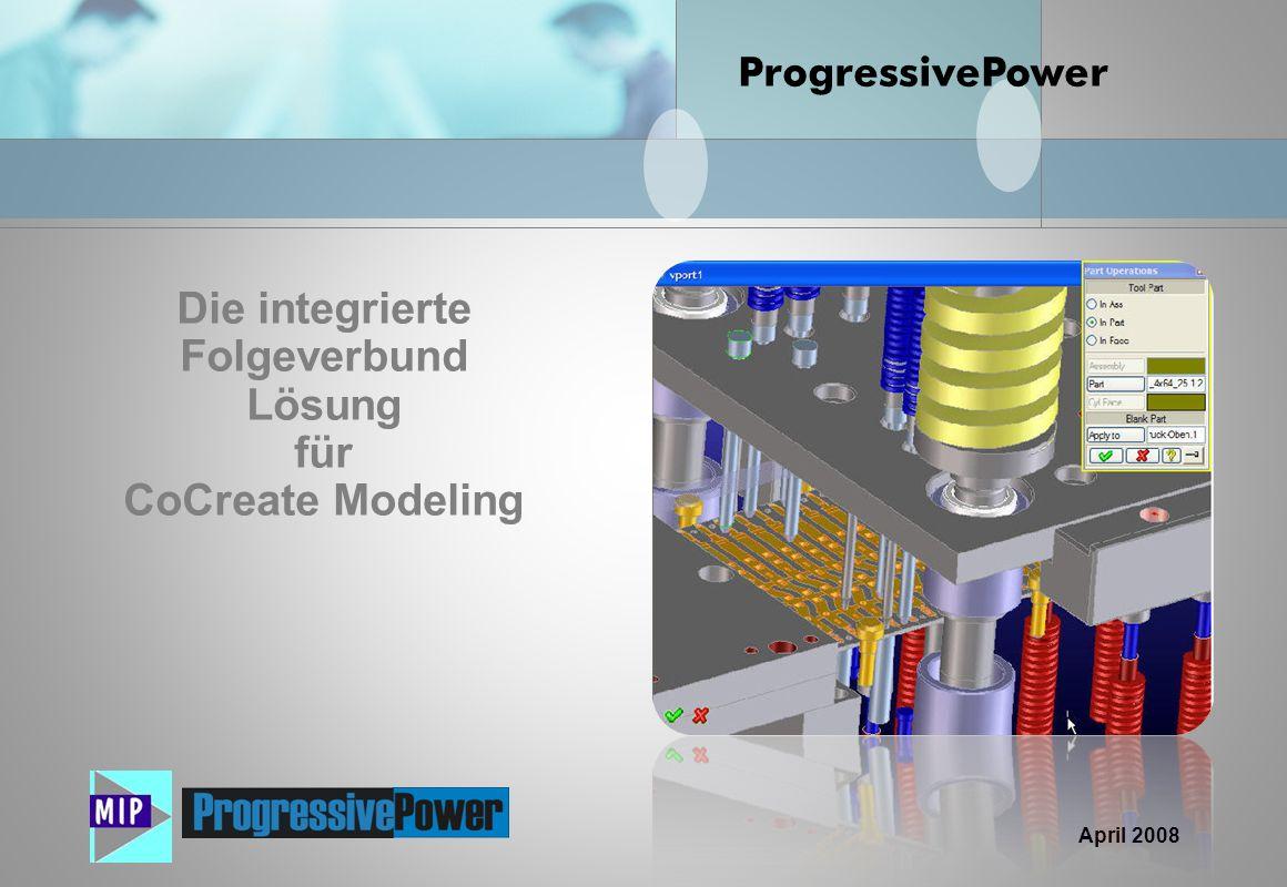 April 2008 Die integrierte Folgeverbund Lösung für CoCreate Modeling ProgressivePower
