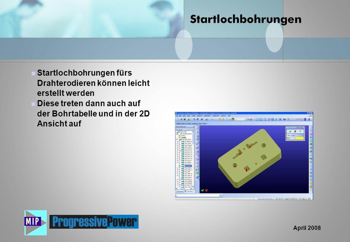 April 2008 Startlochbohrungen fürs Drahterodieren können leicht erstellt werden Diese treten dann auch auf der Bohrtabelle und in der 2D Ansicht auf S