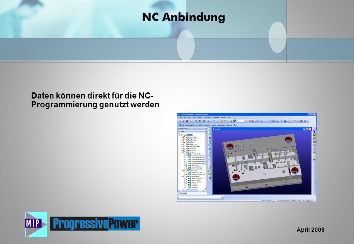 April 2008 NC Anbindung Daten können direkt für die NC- Programmierung genutzt werden