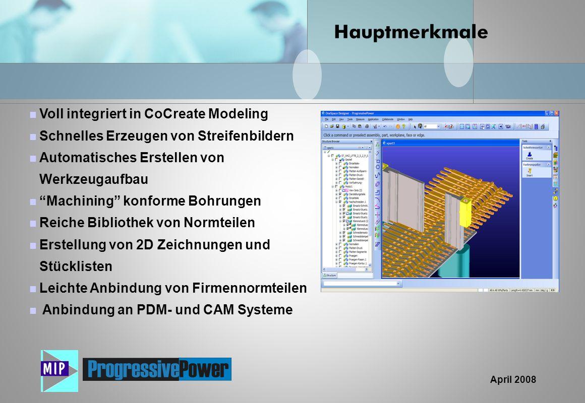 April 2008 Voll integriert in CoCreate Modeling Schnelles Erzeugen von Streifenbildern Automatisches Erstellen von Werkzeugaufbau Machining konforme B