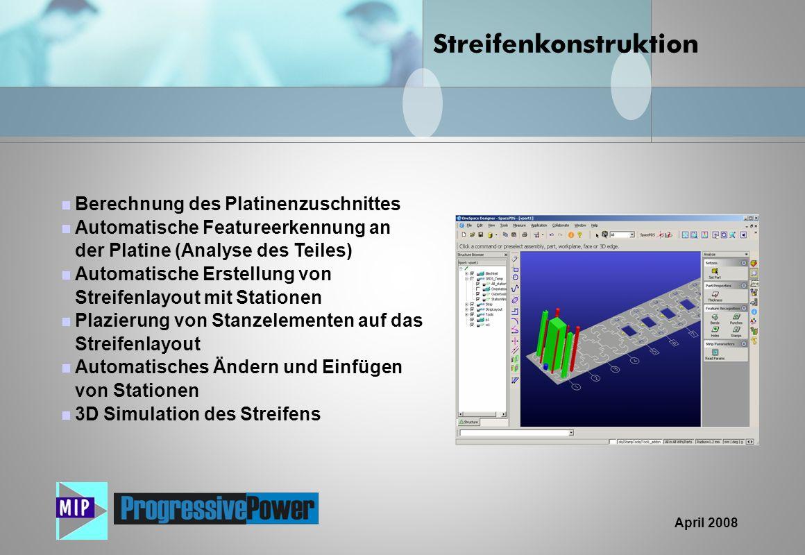 April 2008 Berechnung des Platinenzuschnittes Automatische Featureerkennung an der Platine (Analyse des Teiles) Automatische Erstellung von Streifenla