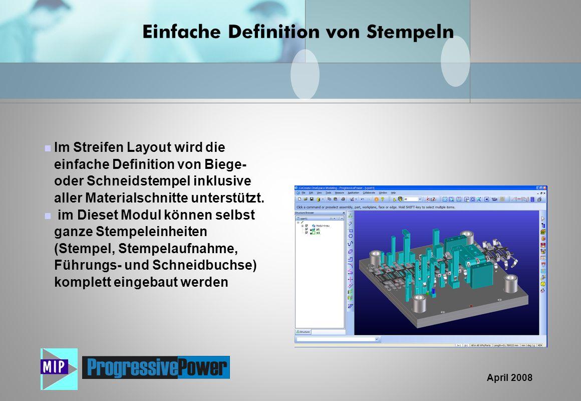 April 2008 Im Streifen Layout wird die einfache Definition von Biege- oder Schneidstempel inklusive aller Materialschnitte unterstützt. im Dieset Modu