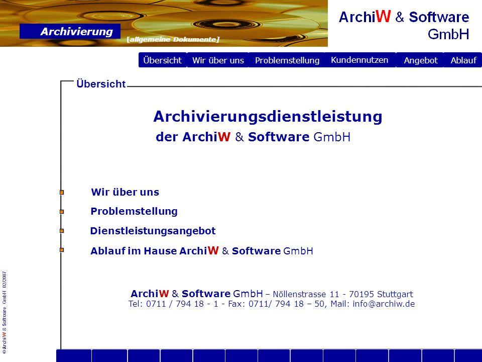 © ArchiW & Software GmbH 02/2007 Übersicht Wir über uns Archivierung [allgemeine Dokumente] Problemstellung Problemstellung Angebot Ablauf Kundennutzen Die ArchiW & Software GmbH Die ArchiW & Software GmbH, gegründet 2007, mit Sitz in Stuttgart-Botnang, ist ein Dienstleistungs- und Softwareunternehmen, das sich auf Bearbeitung von Papierbelegen spezialisiert.