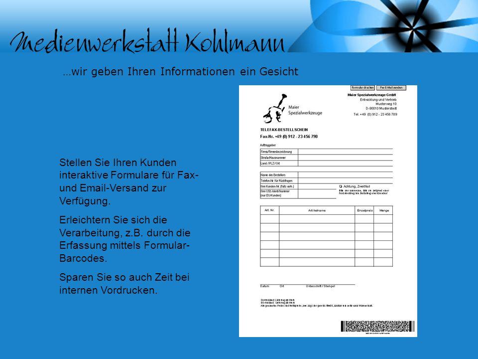 …wir geben Ihren Informationen ein Gesicht Stellen Sie Ihren Kunden interaktive Formulare für Fax- und Email-Versand zur Verfügung.