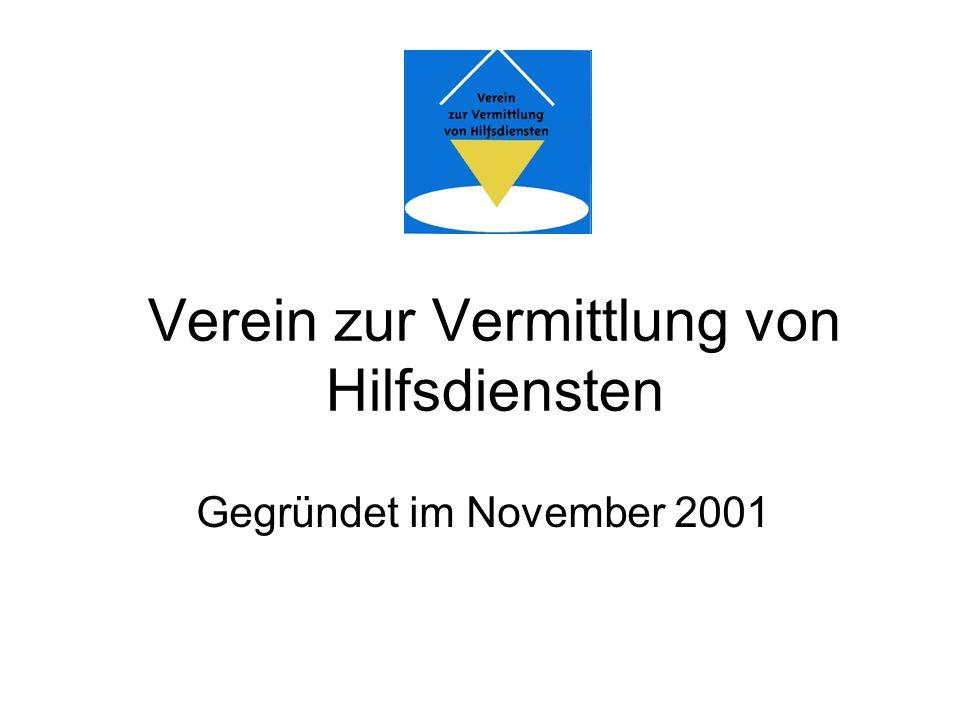 Verein zur Vermittlung von Hilfsdiensten Gegründet im November 2001